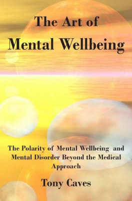 The Art of Mental Wellbeing: The Polarity of Mental Wellbeing and Mental Disorder Beyond the Medical Approach