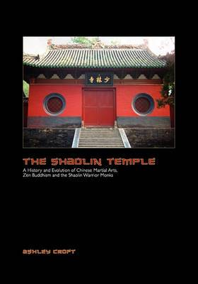 The Shaolin Temple: A History and Evolution of Chinese Martial Arts, Zen Buddhism and the Shaolin Warrior Monks