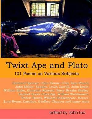Twixt Ape and Plato: 101 Poems on Various Subjects