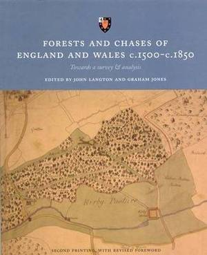 Forests and Chases of England and Wales c.1500-c.1850: Towards a Survey and Analysis