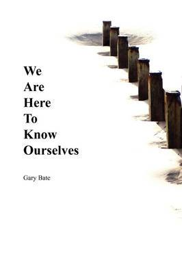 We are Here to Know Ourselves