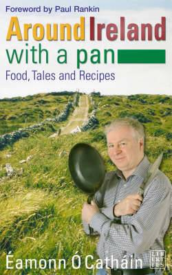 Around Ireland with a Pan: Food and Recipies from the 32 Counties