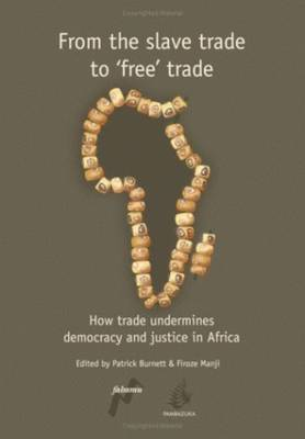 From the Slave Trade to Free Trade: How Trade Undermines Democracy and Justice in Africa