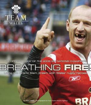 Breathing Fire: Living the Grand Slam Dream with Wales Rugby Heroes - The Official Book of the 2005 Six Nation Champions
