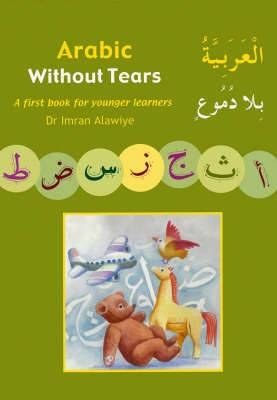 Arabic without Tears: A First Book for Younger Learners: Bk. 1