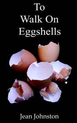 To Walk on Eggshells: ...is to Care for a Mental Illness