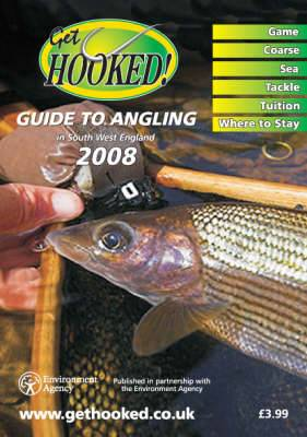 Get Hooked Guide to Angling in South West England: Published in Partnership with the Environment Agency: 2008