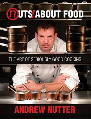 Nuts About Food: The Art of Seriously Good Cooking