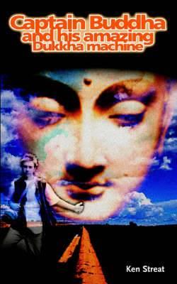 Captain Buddha and His Amazing Dukkha Machine: A Seven Year Journey