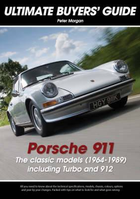 Porsche 911: The Classic Models (1964-1989) Including Turbo and 912