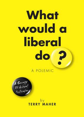 What Would a Liberal Do?: A Polemic