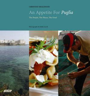 An Appetite for Puglia: The People, the Places, the Food