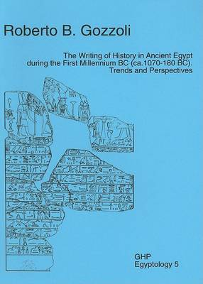 The Writing of History in Ancient Egypt During the First Millenium BC (ca. 1070-180 BC). Trend and Perspectives