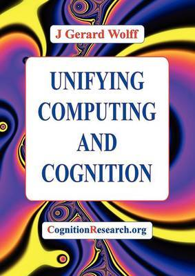 Unifying Computing and Cognition: The SP Theory and Its Applications