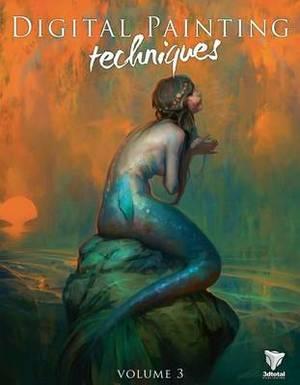 Digital Painting Techniques: Practical Techniques of Digital Art Masters: v. 3