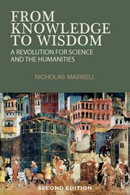 From Knowledge to Wisdom: A Revolution for Science and the Humanities