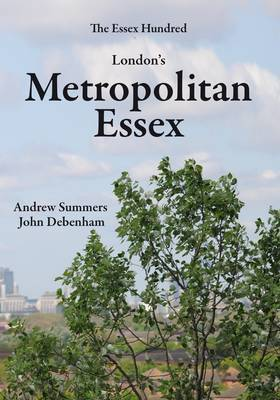 London's Metropolitan Essex: Events and Personalities from Essex in London
