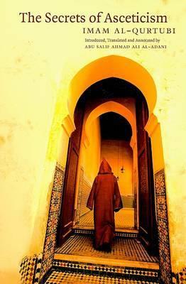 The Secrets of Ascetism: Being the Third Part of Qam' Al-Hirsi Bi Al-Zuhdi Wa Al-Qana'ah