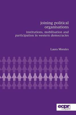 Joining Political Organisations: Institutions, Mobilisation and Participation in Western Democracies
