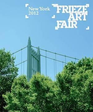 Frieze Art Fair New York Catalogue 2012: 2012