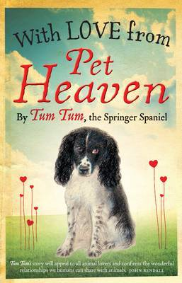 With Love from Pet Heaven: By Tum Tum the Springer Spaniel