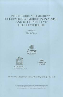 Prehistoric and Medieval Occupation at Moreton-in-Marsh and Bishop's Cleeve, Gloucestershire