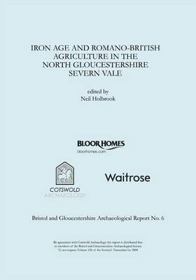 Iron Age and Romano-British Agriculture in the North Gloucestershire Severn Vale