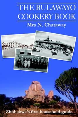 The Bulawayo Cookery Book: Zimbabwe's Original 1909 Cookery Book