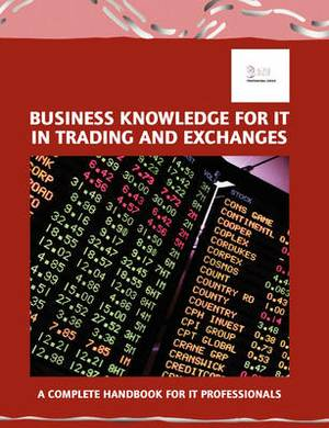 Business Knowledge for IT in Trading and Exchanges: The Complete Handbook for IT Professionals