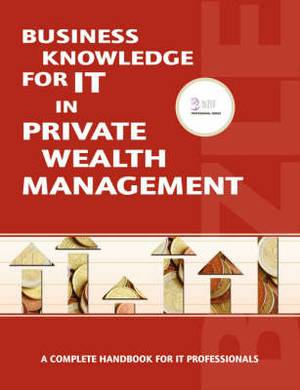 Business Knowledge for IT Private Wealth Management: A Complete Handbook for IT Professionals