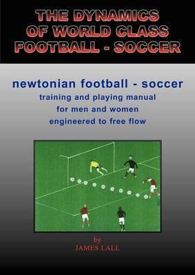 The Dynamics of World Class Football - Soccer: Newtonian Football - Soccer
