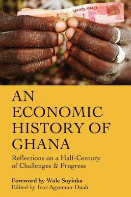 An Economic History of Ghana: Reflections on a Half-century of Challenges and Progress