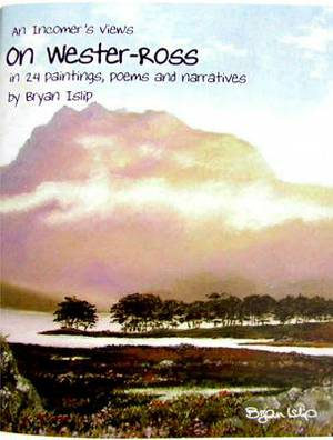 An Incomer's Views on Wester-Ross: In 24 Paintings, Poems and Narratives