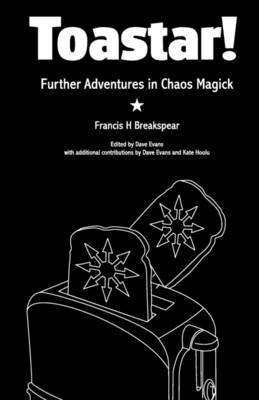 Toastar!: Further Adventures in Chaos Magic