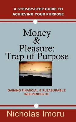 Money and Pleasure: Trap of Purpose: A Step-by-step Guide to Achieving Your Purpose