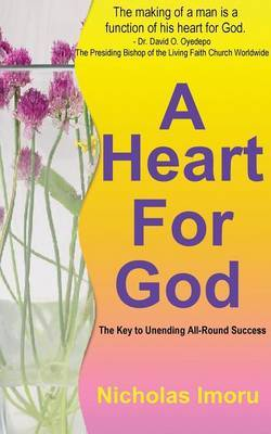 A Heart for God: The Key to Unending Allround Success