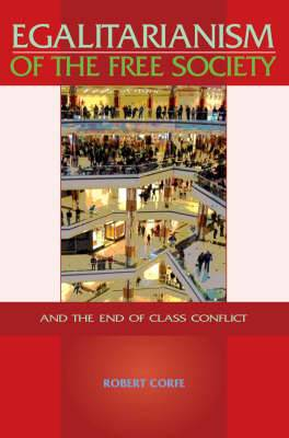 Egalitarianism of the Free Society: And the End of Class Conflict