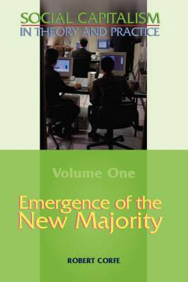 Social Capitalism in Theory and Practice: v. I: Emergence of the New Majority
