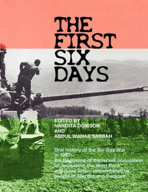 The First Six Days: Abu Dis Memories of the Six-day War in 1967 - the Beginning of the Israeli Occupation of the West Bank and Gaza Strip