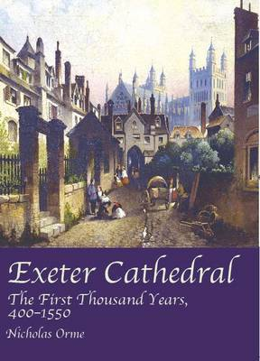 Exeter Cathedral: The First Thousand Years, 1400-1550