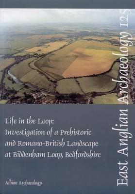 EAA 125: Life in the Loop: Investigation of a Prehistoric and Romano-British Landscape