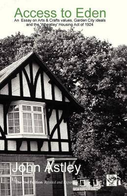 Access to Eden: An Essay on Arts & Crafts Values, Garden City Ideals, and the 'Wheatley' Housing Act of 1924