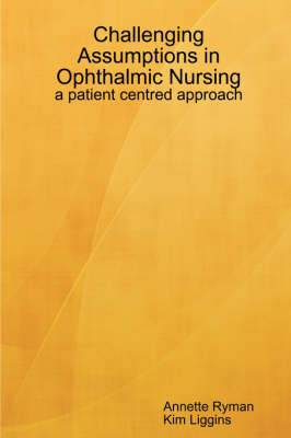 Challenging Assumptions in Ophthalmic Nursing: a Patient Centred Approach