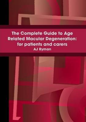 The Complete Guide to Age Related Macular Degeneration: for Patients and Carers