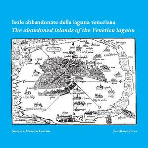 The Abandoned Islands of the Venetian Lagoon: Isole Abbandonate Della Laguna Veneta