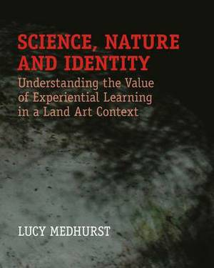 Science, Nature and Identity: Understanding the Value of Experiential Learning in Land Art Context