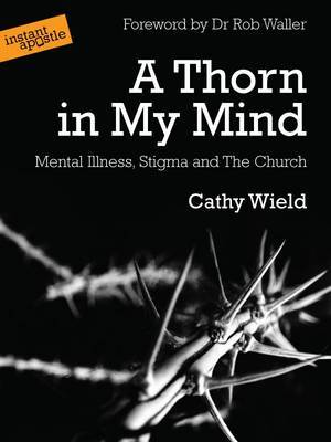 A Thorn in My Mind: Mental Illness. Stigma and the Church