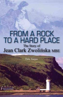 From a Rock to a Hard Place: The Story of Jean Clark Zwolinska MBE