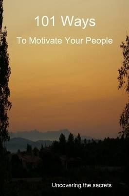 101 Ways to Motivate Your People