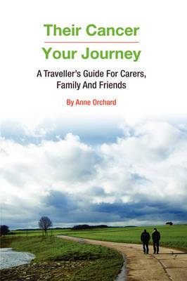 Their Cancer - Your Journey: A Traveller's Guide for Carers, Family and Friends